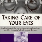 Taking Care of Your Eyes: A Collection of the Patient Education Handouts Used by America's Leading Eye Doctors